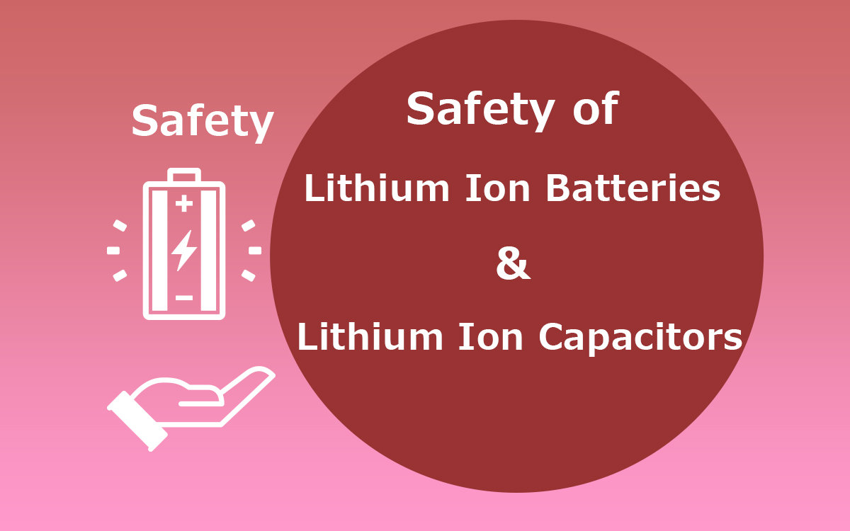 Safety of Lithium Ion Batteries and Lithium Ion Capacitors